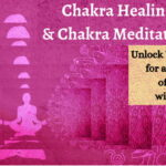 Chakra Healing and Chakra Meditation Course: Unlock Your Chakras for a Free Flow of Prana or Universal Life Force Energies within You